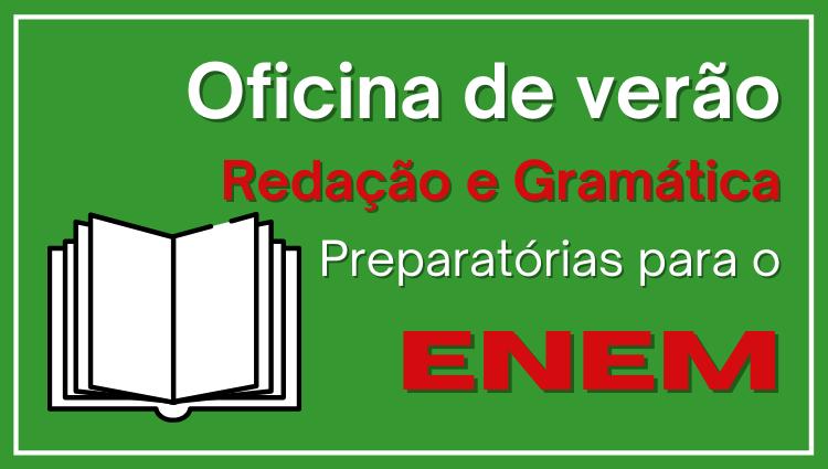 Oficina de verão: Redação e Gramática Preparatórias ao ENEM