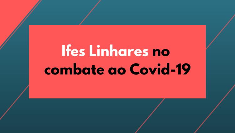 O Ifes campus Linhares está trabalhando para ajudar no combate à pandemia