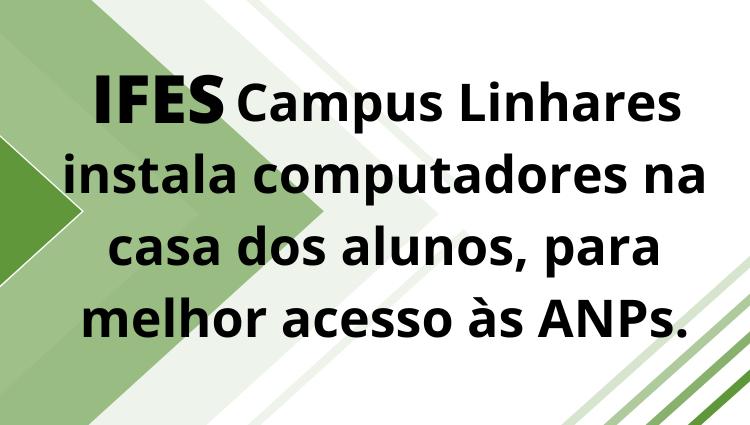 Ifes campus Linhares instala computadores na casa dos alunos, para melhor acesso às ANPs