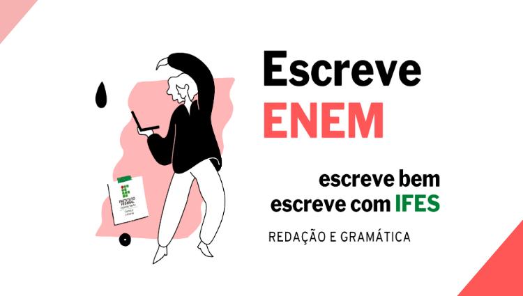 Projeto escreve ENEM - escreve bem, escreve com IFES - Redação e Gramática