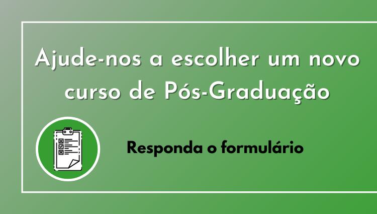 Ajude-nos a escolher um novo curso de Pós-Graduação.