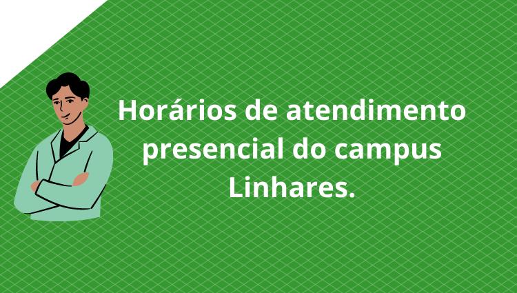 Horários de atendimento presencial do campus Linhares